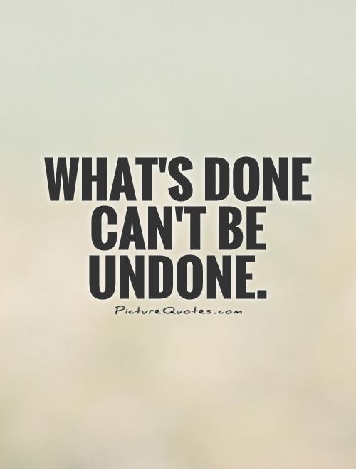 whats-done-cant-be-undone-quote-1.jpg